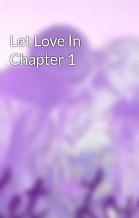 Let Love In Chapter 1 by mcollinsauthor