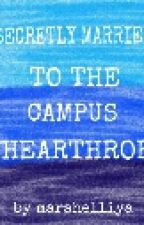 Secretly Married To The Campus Heartthrob  by marahelliya