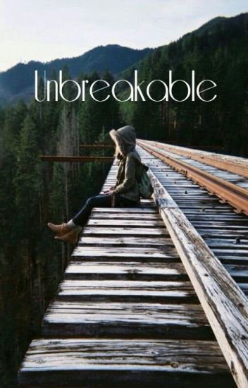 Unbreakable {COMPLETED}