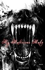 My Malicious Mate by CrazedAuthor15