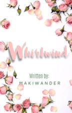 WHIRLWIND (COMPLETE) by makiwander