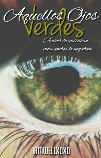 © Aquellos ojos verdes; 01 |EDITANDO|