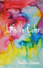 Life in Color by Beautiful_Dreamer
