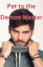 Pet to the Demon Master by AudreyFields