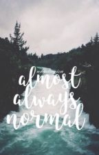 Almost Always Normal | EDITING  by Whythecliches
