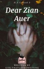 H.A.S. #3: Dear Zian Auer [Completed] by AuthorJonelle
