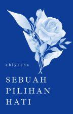 SEBUAH PILIHAN HATI by Abiyasha
