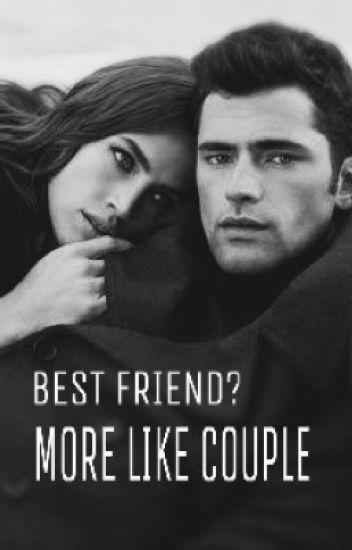 BEST FRIEND? MORE LIKE COUPLE
