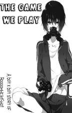 The Game We Play [BoyXBoy] by BoooomHeadShot