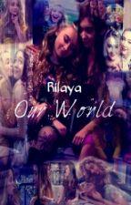 Rilaya - Our World by Rilayalover101
