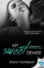 My Sweet Demise (Demise #1) [New-Adult Romance] PUBLISHED SAMPLE by ShanaVanterpool