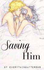 Saving Him • editing/rewriting by everythingaftersws
