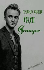Dramione - Tylko Ciebie Chce, Granger! by X_werkosio_X