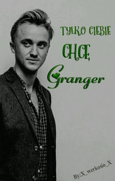 Dramione - Tylko Ciebie Chce, Granger!