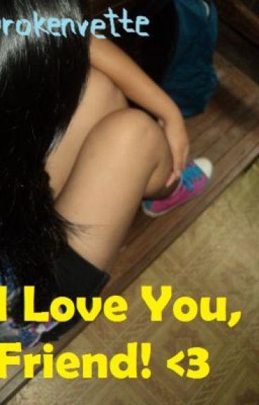 I Love You, Friend! <3 (one shot!) by brokenvette
