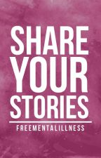 Share Your Stories by FreeMentalIllness