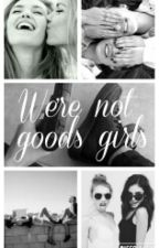 We're not goods girls by JustAStoryOfMe