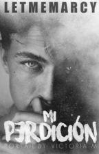"""Mi Perdición """"PRÓXIMAMENTE"""" by letmemarcy"""
