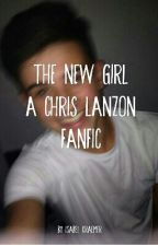 The New Girl//Chris Lanzon Fanfic by IsabelKraemer