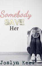 Somebody Save Her by WritingIsSempiternal
