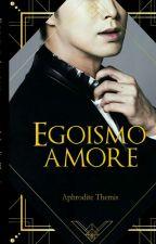 EGOISMO AMORE by Aphrodite_Themis