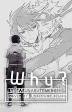 A SasuNaru Fanfiction ( BoyXBoy ) | Why? [ REWRITING & ON HOLD ] by TaeKookiees
