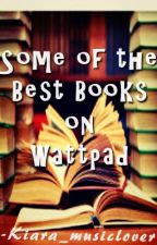 Some of the Best books on Wattpad by kiara_musiclover