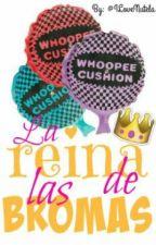 La Reina De Las Bromas ||LRDLB|| by TrizEspinosa