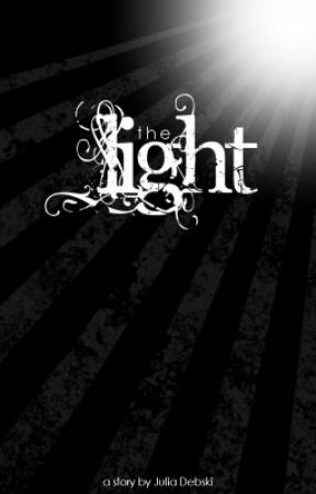 The Light (On Hold...sorry! :( ) by JuliaDeb