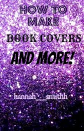 How To Make Book Covers and MORE! by hannah__smithh