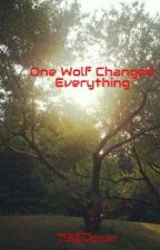 One Wolf Changed Everything by TBHSDancer