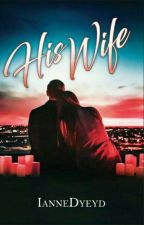 His Wife [To be published under PSICOM] by IanneDyeyd