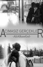 ACIMASIZ GERÇEKLER by AliAlkanGul