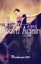 When Roses Bloom Again by Bookworm1993