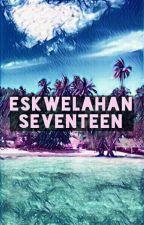 ESKWELAHAN SEVENTEEN by NeetnevesseventeeN