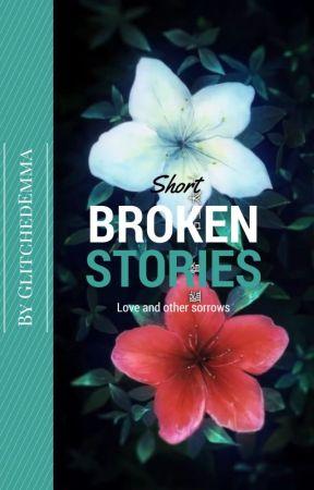 Short Broken Stories by GlitchedEmma