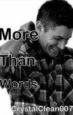More than words (Dean Winchester) by CrystalClean007