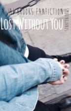 Lost Without You - A Jai Brooks FanFiction by smokingjanos