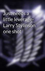 Just needs a little leverage- Larry Stylinson one shot by HumanityOTP