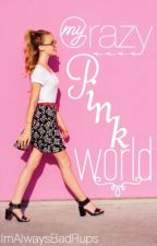 My Crazy Pink World by ImAlwaysBadRups