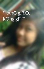''' AnG g.R.O. kOng gF ''' by ashleylabxu