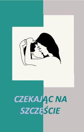 CZEKAJĄC NA SZCZĘŚCIE by aga4567