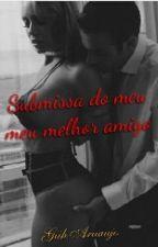 Submissa Do Meu Melhor Amigo by Haazell_