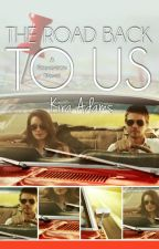 The Road Back to Us (A Foundation Novel, Book Three) (Published, Sample Only) by xKiraAdamsx