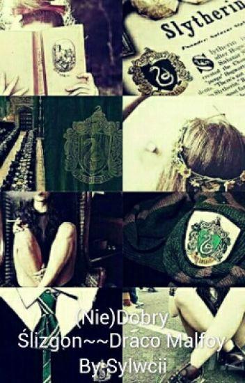 (Nie)Dobry Ślizgon~~Draco Malfoy