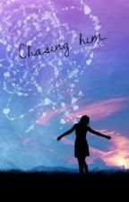 Chasing him (One-shot) by ifitsmeanttobe