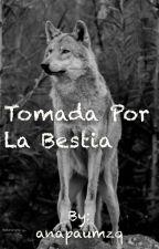 Tomada por la Bestia by anapaumzq