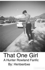 That One Girl|| Hunter Rowland  by kyra-rowland