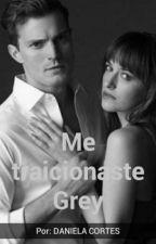 Me Traicionaste Grey by LauraDanielaCorts