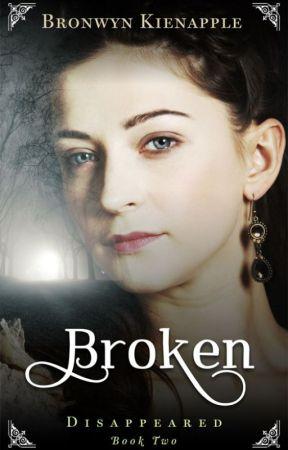 Broken (Disappeared #2) by bronwynkienapple
